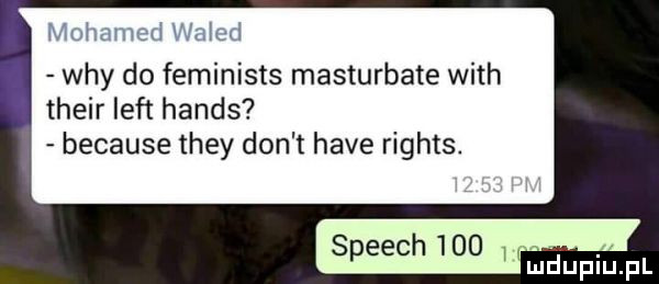 wdy do feminists masturbate with their lift hanks because they don t hace rights