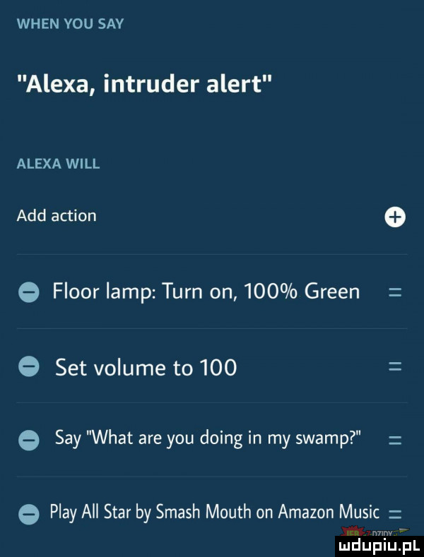 wien vou say alexa intruder alert alexa will agd action   fluor lamp tarn on     green set volume to     say wiat are y-u doing in my swamp play all star by smash mouth on amazon mulic mm mduplu pl